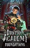 Foundations (Bastion Academy, #1)