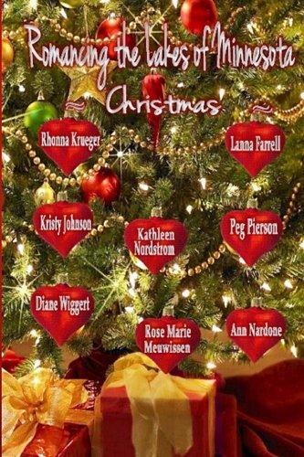 Romancing the Lakes of Minnesota ~ Christmas (Volume 5) Rose Marie Meuwissen, Lanna Farrell, Diane Wiggert, Rhonna Krueger, Kristy Johnson, Kathleen Nordstrom, Peg Pierson, Ann Nardone