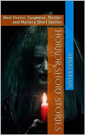 Horror Short Stories: Best Horror, Suspense, Thriller and Mystery Short Stories