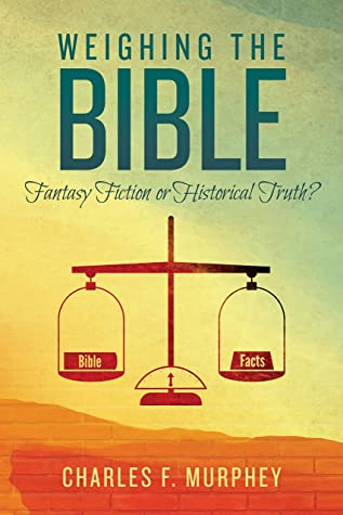 Weighing the Bible: Fantasy Fiction or Historical Truth?