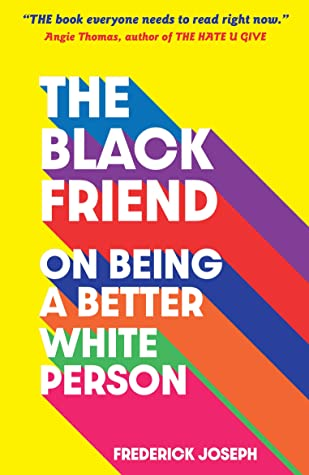 The Black Friend: On Being a Better White Person by Fredrick Joseph