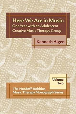 Here We Are In Music: One Year with an Adolescent Creative Music Therapy Group (The Nordoff-Robbins Music Therapy Monographs Series)