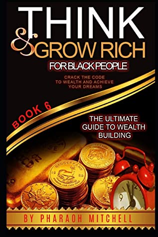 Think & Grow Rich for Black People Book 6: Crack the Code to Wealth and Achieve Your Dreams