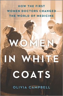 Women in White Coats: How the First Women Doctors Changed the World of Medicine