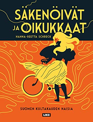 Säkenöivät ja oikukkaat – Suomen kultakauden naisia by Hanna-Reetta Schreck
