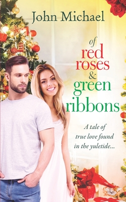 Of Red Roses And Green Ribbons: A Tale Of True Love Found In The Yuletide...