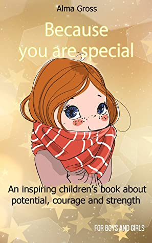 Because you are special: An inspiring children's book about potential, courage and strength - For boys and girls