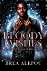 Bloody Wishes by Brea Alepoú