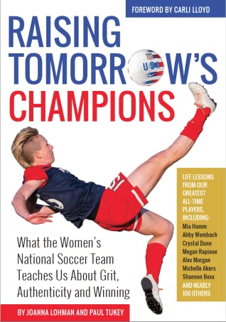 Raising Tomorrow's Champions: What the Women's National Team Teaches Us About Grit, Authenticity and Winning