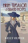High Treason at the Grand Hotel by Kelly  Oliver