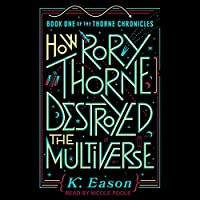 How Rory Thorne Destroyed the Multiverse (The Thorne Chronicles, #1)