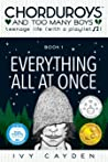 Everything All At Once (Chorduroys And Too Many Boys, Book 1)