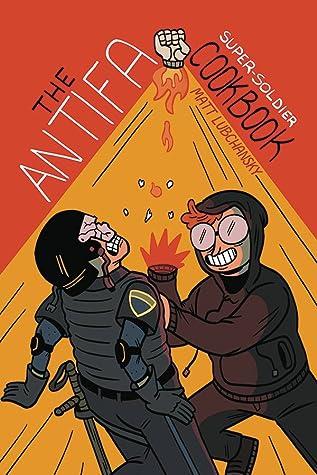 The Antifa Super-Soldier Cookbook by Matt Lubchansky