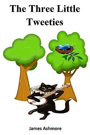The Three Little Tweeties: Grade 1 reading books, Kindergarten, Preschool, Nursery, year, Reading books, 1st graders, Level 1, Rhymes, Childrens, Kids, grade, Ages, 3-5, 6-8, books, readers,1st,1