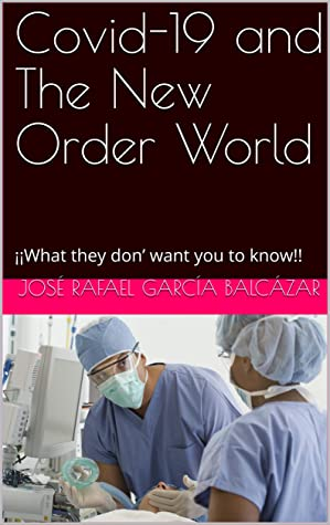 Covid-19 and The New Order World: ¡¡What they don' want you to know!!