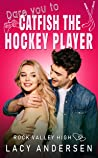 Dare You to Catfish the Hockey Player (Rock Valley High #6)