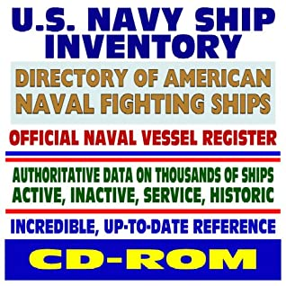 U.S. Navy Ship Inventory, Official Naval Vessel Register, Dictionary of American Naval Fighting Ships, Authoritative Data on Thousands of Active, Inactive, and Historic Ships (CD-ROM)