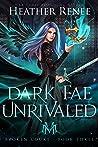 Dark Fae Unrivaled (Broken Court, #3)