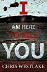 I AM HERE TO KILL YOU: A psychological crime thriller