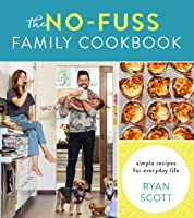 The No-Fuss Family Cookbook: Simple Recipes for Everyday Life