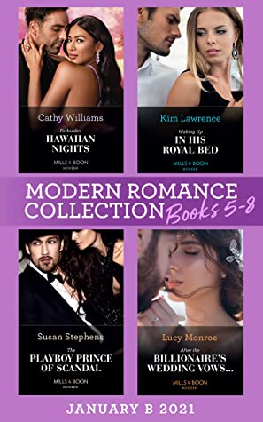 Modern Romance January 2021 B Books 5-8: Forbidden Hawaiian Nights (Secrets of the Stowe Family) / Waking Up in His Royal Bed / The Playboy Prince of Scandal / After the Billionaire's Wedding Vows…
