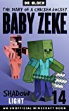 Baby Zeke: Shadow Light: The diary of a chicken jockey, book 14 (an unofficial Minecraft book)