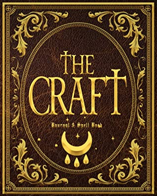 The Craft: Coven Witch Journal and Spell Book (with Moon Phase Charts) For Witchcraft and Magick