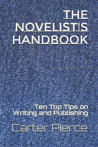 The Novelist's Handbook: Ten Top Tips on Writing and Publishing