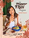 The Pepper Thai Cookbook: Family Recipes from Everyone's Favorite Thai Mom