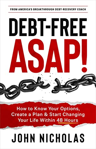 Debt-Free ASAP!: How to Know Your Options, Create a Plan & Start Changing Your Life Within 48 Hours