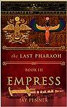 The Last Pharaoh - Book III - Empress