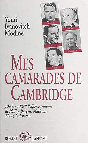 Mes camarades de Cambridge: J'étais, au KGB, l'officier traitant de Philby, Burgess, Maclean, Blunt, Cairncross