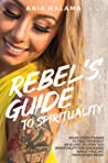 Rebel's Guide to Spirituality: What Does it Mean to Find Yourself as a Lost 20 Year Old - Spirituality for Badasses while Healing Your Inner Being