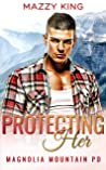 Protecting Her: A Police Officer Mountain Man Second Chance Short Romance (Magnolia Mountain PD Book 1)