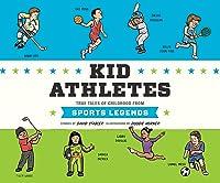 Kid Athletes: True Tales of Childhood from Sports Legends (Kid Legends (2))