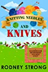 Knitting Needles and Knives  (A Silvermoon Retirement Village Cozy Book 3)
