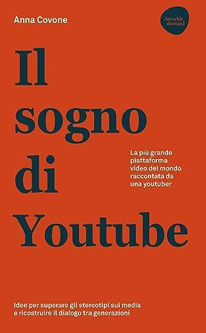 Il sogno di Youtube. La più grande piattaforma video del mondo raccontata da una youtuber