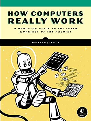 How Computers Really Work by Matthew Justice