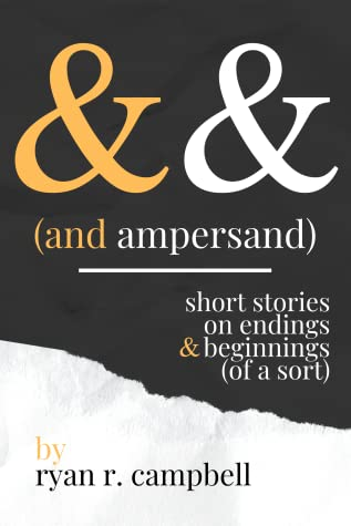 And Ampersand: Short Stories on Endings and Beginnings (of a Sort)