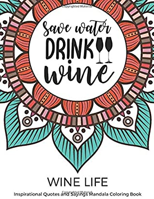Wine Life Inspirational Quotes and Sayings Mandala Coloring Book: Fun Creative and Relaxing Color Book for Lovers of Wine and Liquor. Perfect for ... Gift. Great for Kids and Adults of All Ages.