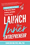 Launch Your Inner Entrepreneur: 10 Mindset Shifts for Women to Take Action, Unleash Creativity, and Achieve Financial Success