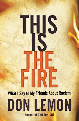 This Is the Fire: What I Say to My Friends About Racism