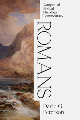 Romans: Evangelical Biblical Theology Commentary (EBTC)