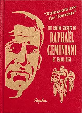 Raincoats are for tourists: The racing secrets of Raphaël Geminiani by  Isabel Best