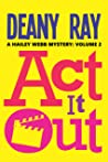 Act it Out (A Hailey Webb Mystery, Volume 2)