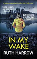 In My Wake: A Breathtaking Psychological Thriller With a Killer Twist