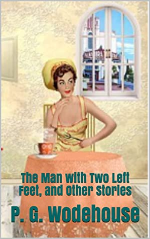 The Man with Two Left Feet, and Other Stories : The Man with Two Left Feet, and Other Stories