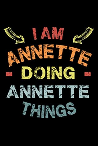 I Am Annette Doing Annette Things: Fun & Popular Trendy Personalized Name Notebook | Meme funny gift for men, women and kids | Personal first name make a unique present for Birthday or Christmas