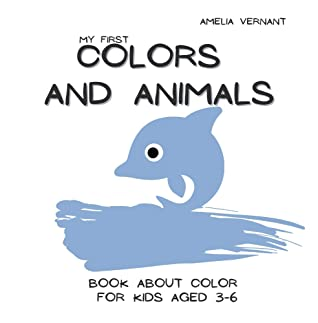 My First Colors and Animals - Book About Color For Kids 3-6: Teach Your Children The Names of Colors, Minimalistic and Very Simple Pictures, Big Letters, ... for Birthday (Creative & Stylish Gifts)