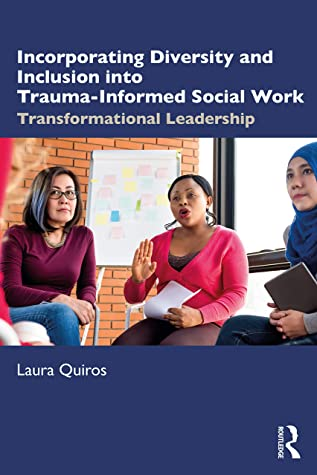Incorporating Diversity and Inclusion into Trauma-Informed Social Work: Transformational Leadership